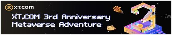 xt - Grand Opening of XT.COM's 3rd Anniversary Celebration – Metaverse Adventure
